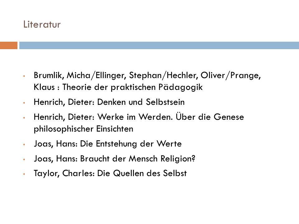 Literatur Brumlik, Micha/Ellinger, Stephan/Hechler, Oliver/Prange, Klaus : Theorie der praktischen Pädagogik.