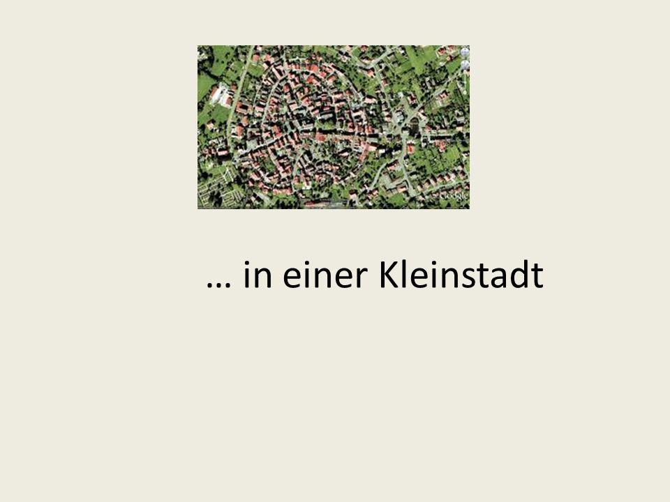 … in einer Kleinstadt