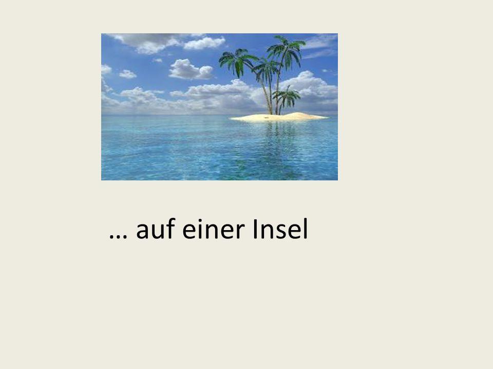… auf einer Insel