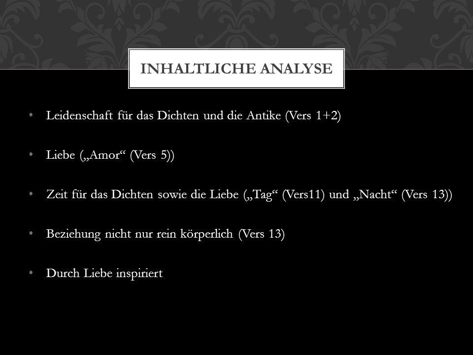 """Inhaltliche Analyse Leidenschaft für das Dichten und die Antike (Vers 1+2) Liebe (""""Amor (Vers 5))"""