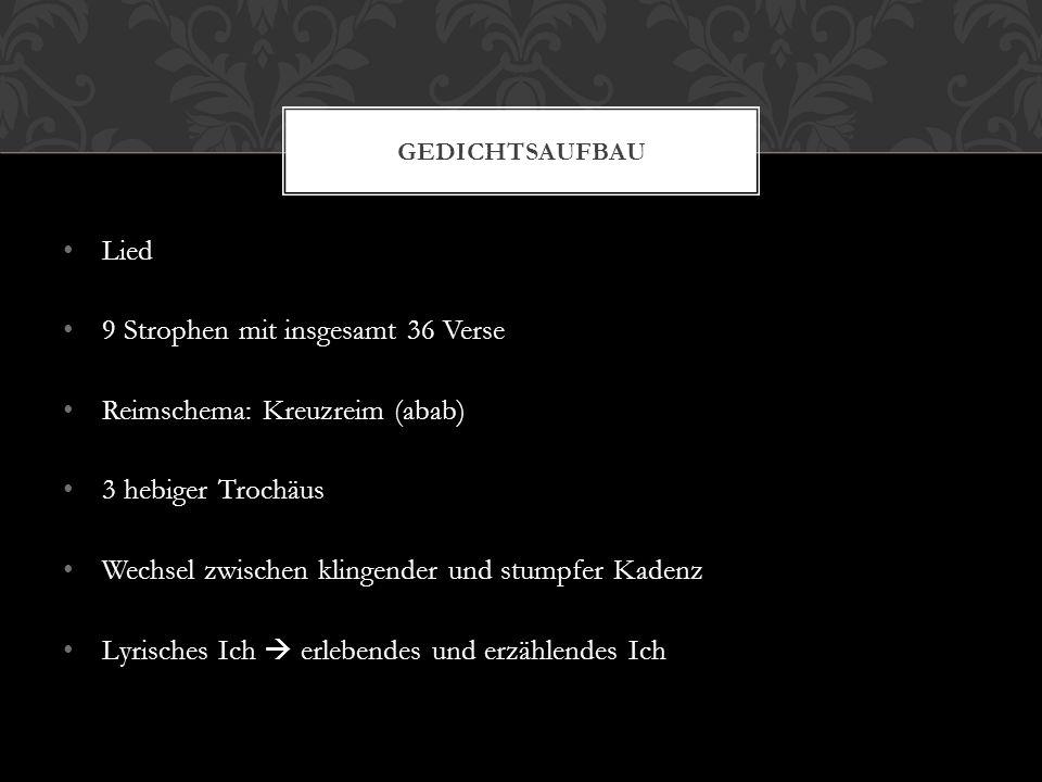 9 Strophen mit insgesamt 36 Verse Reimschema: Kreuzreim (abab)