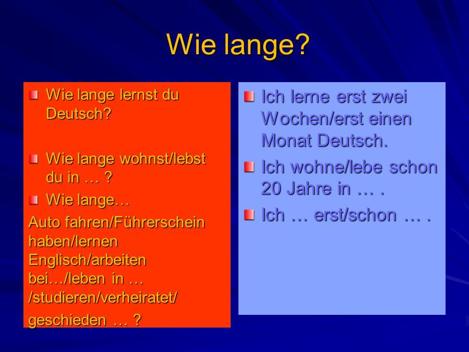 Wie lange Ich lerne erst zwei Wochen/erst einen Monat Deutsch.
