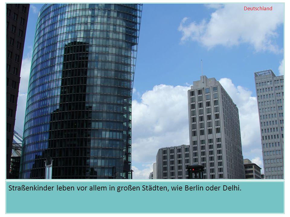 Deutschland Straßenkinder leben vor allem in großen Städten, wie Berlin oder Delhi.