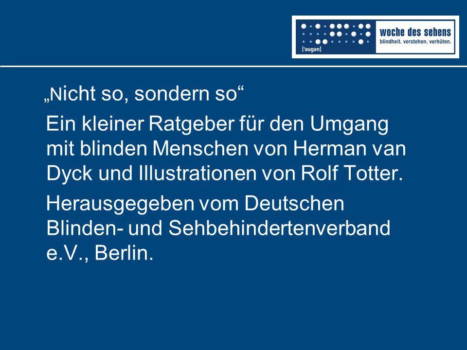 """""""Nicht so, sondern so Ein kleiner Ratgeber für den Umgang mit blinden Menschen von Herman van Dyck und Illustrationen von Rolf Totter."""