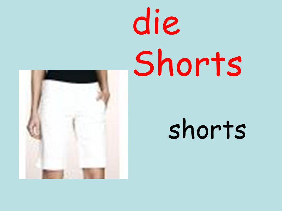 die Shorts shorts