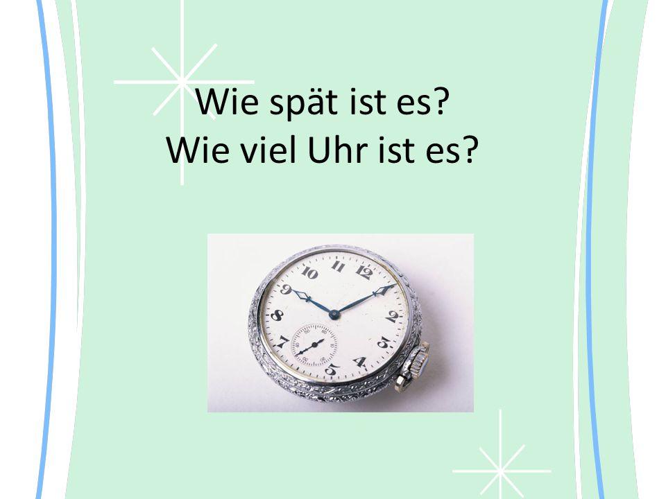 Wie spät ist es Wie viel Uhr ist es
