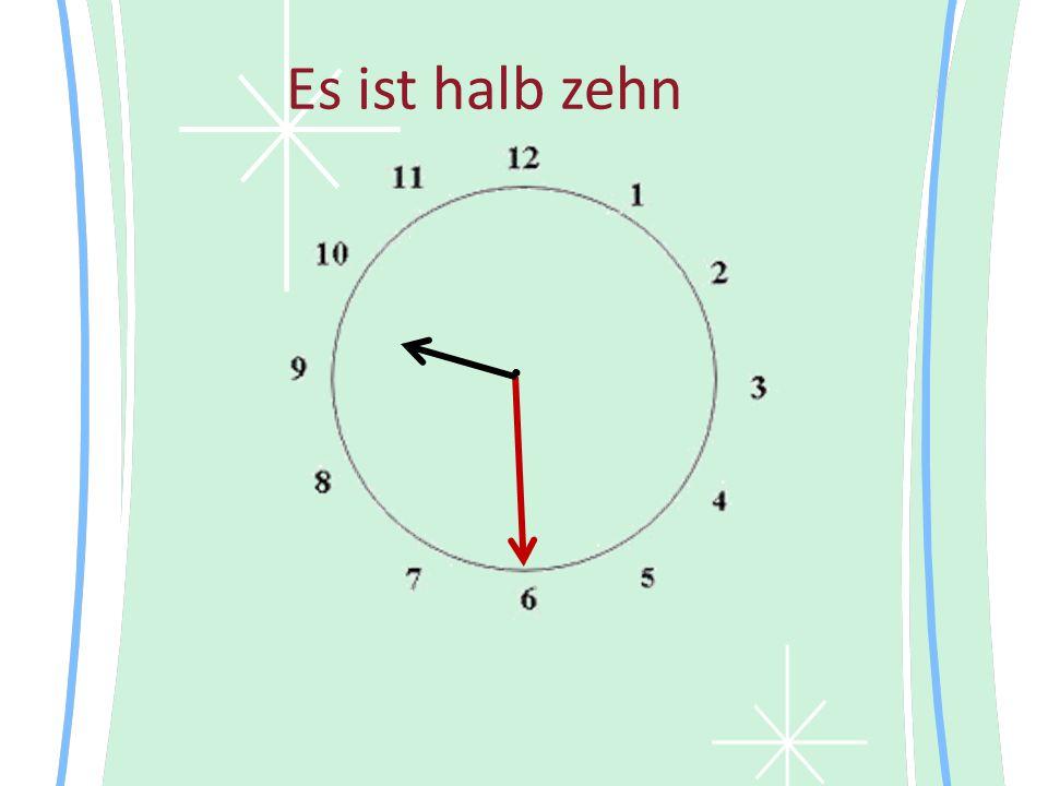 Es ist halb zehn •