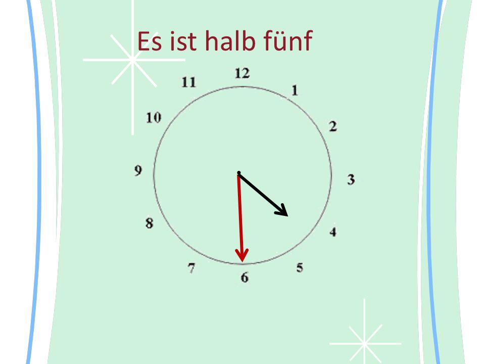 Es ist halb fünf •