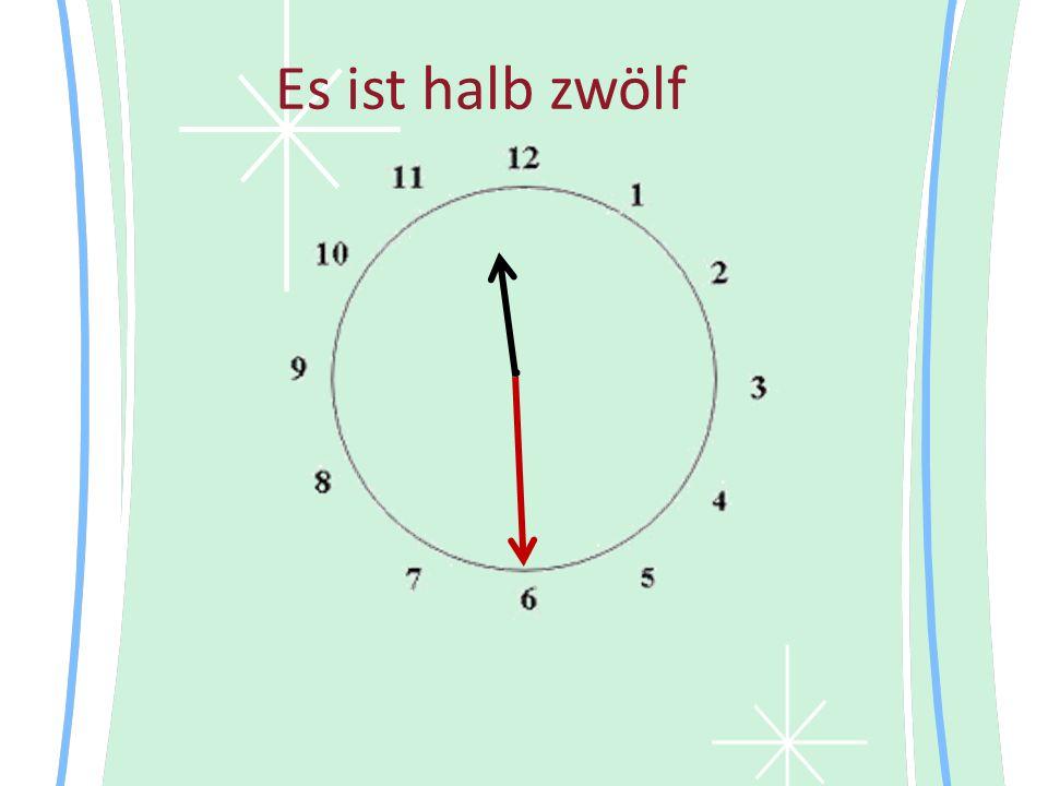 Es ist halb zwölf •