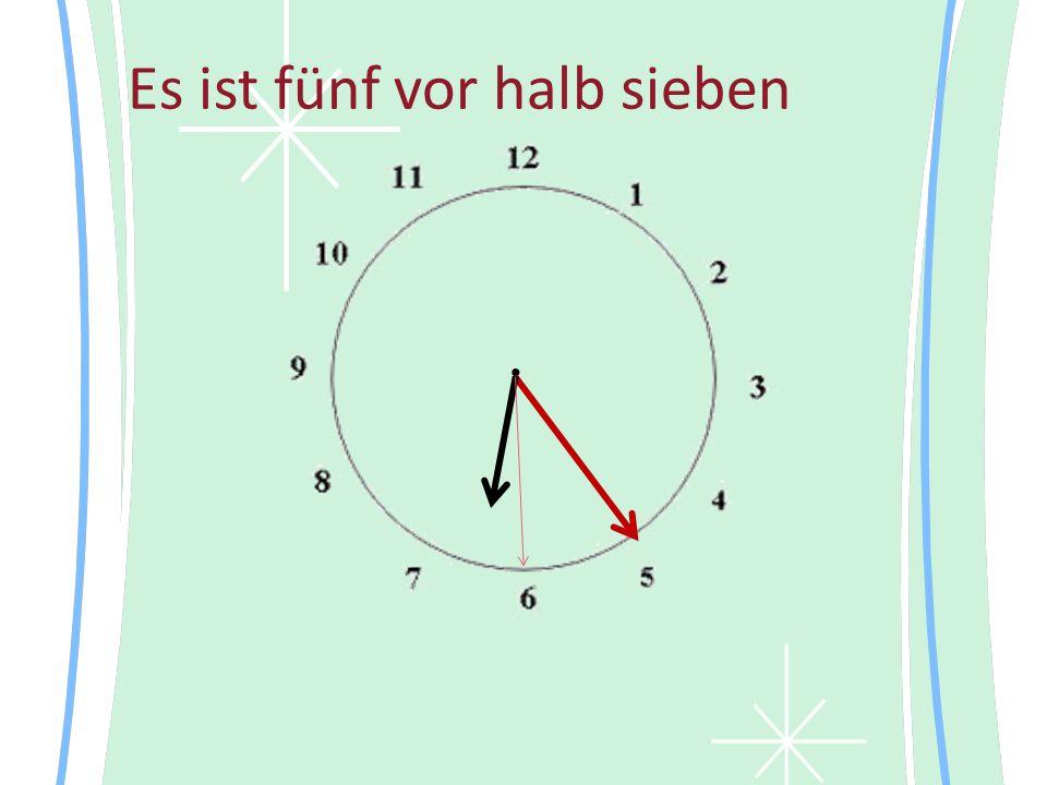 Es ist fünf vor halb sieben