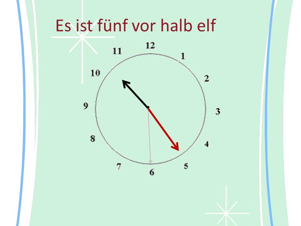Es ist fünf vor halb elf •
