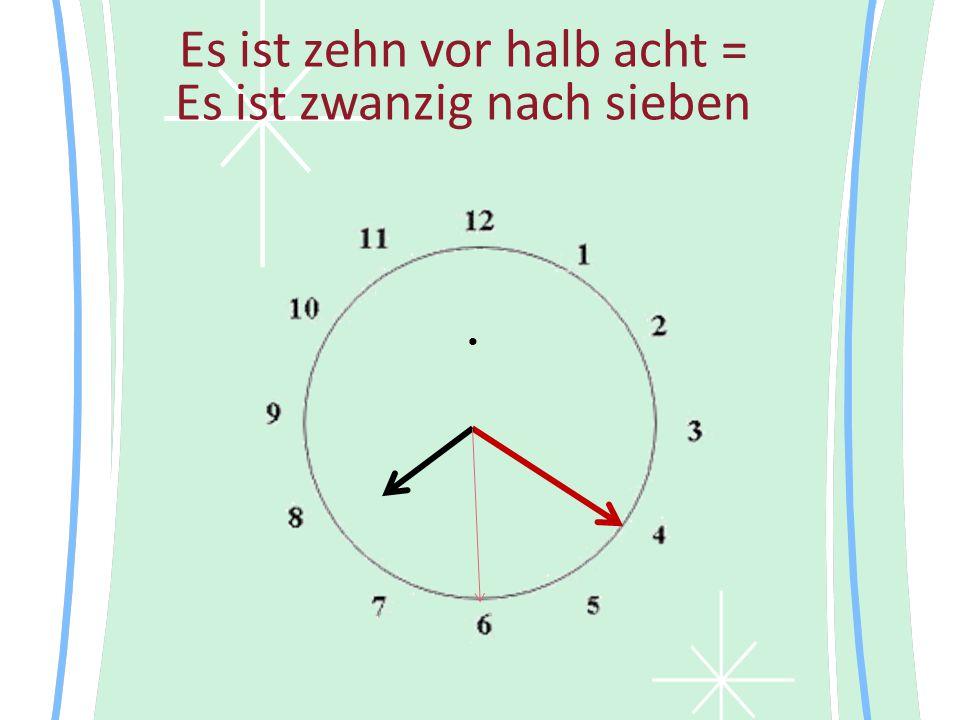 Es ist zehn vor halb acht = Εs ist zwanzig nach sieben