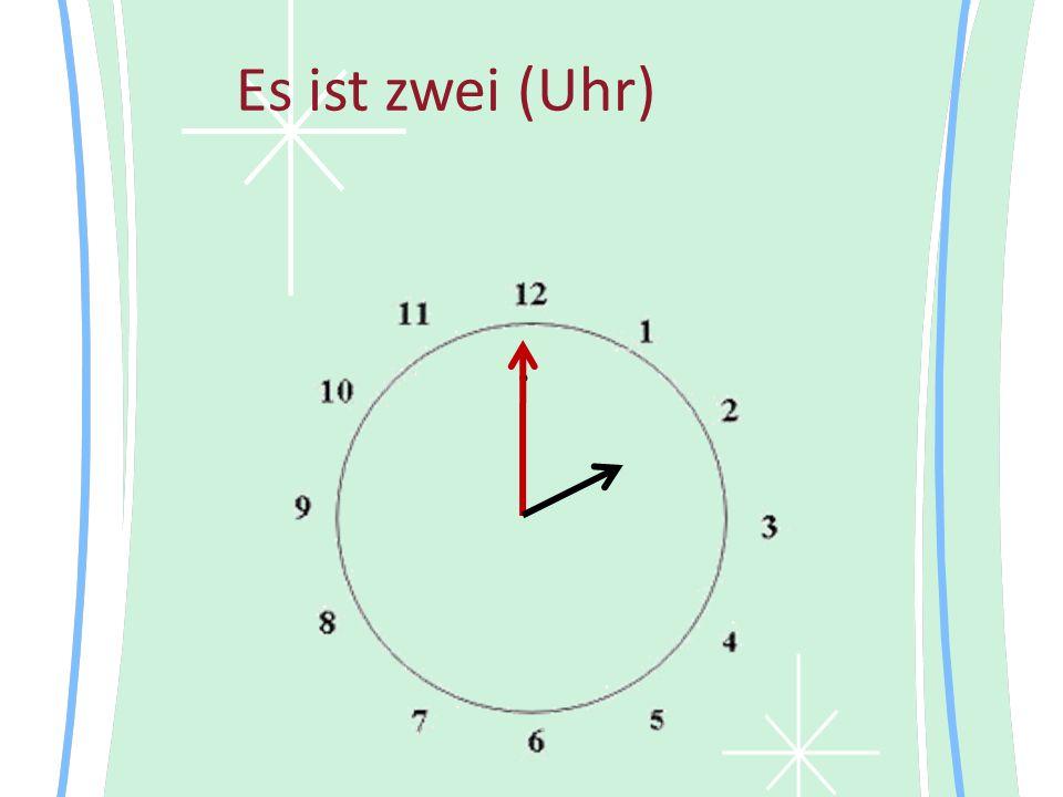 Es ist zwei (Uhr) •