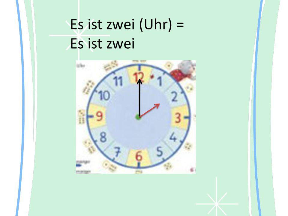 Es ist zwei (Uhr) = Es ist zwei