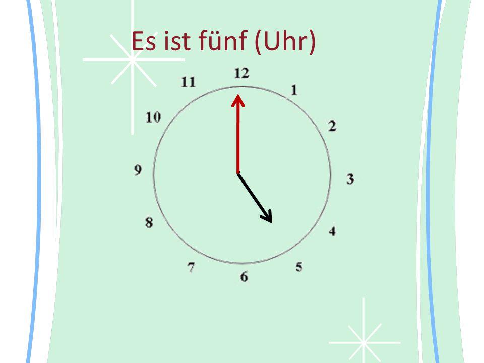 Es ist fünf (Uhr) •