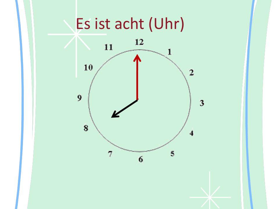 Es ist acht (Uhr) •