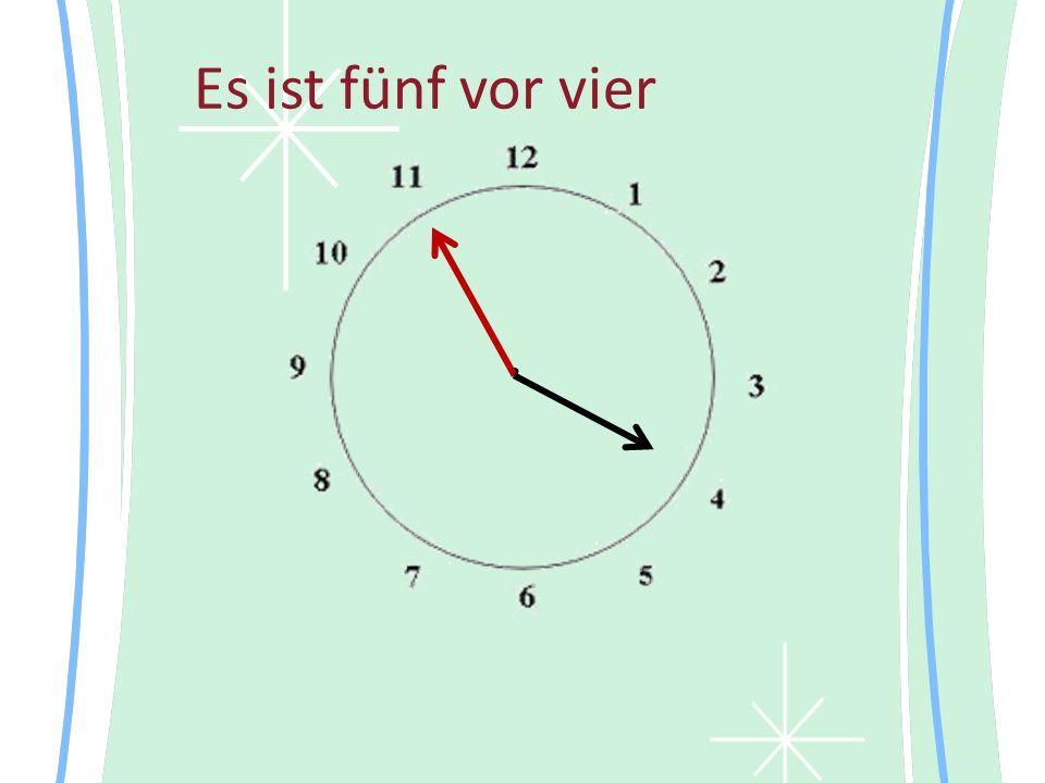 Es ist fünf vor vier •