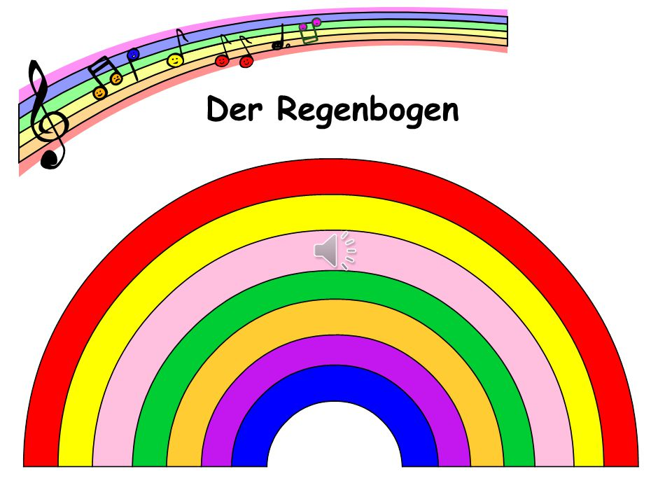 Der Regenbogen The German version of the rainbow song, sung to the same tune.