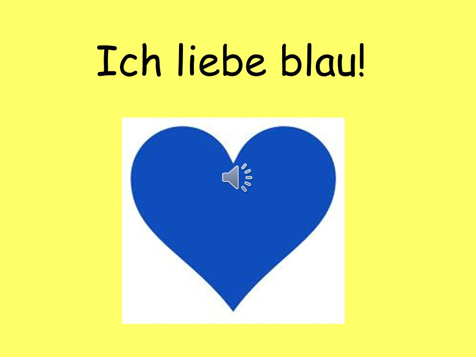 Ich liebe blau. The colour can be swapped for any other colour to change the answer e.g.