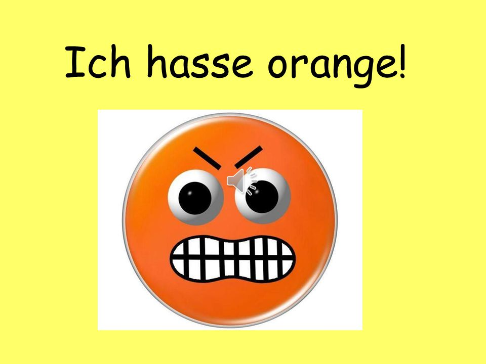 Ich hasse orange. The colour can be swapped for any other colour to change the answer e.g.