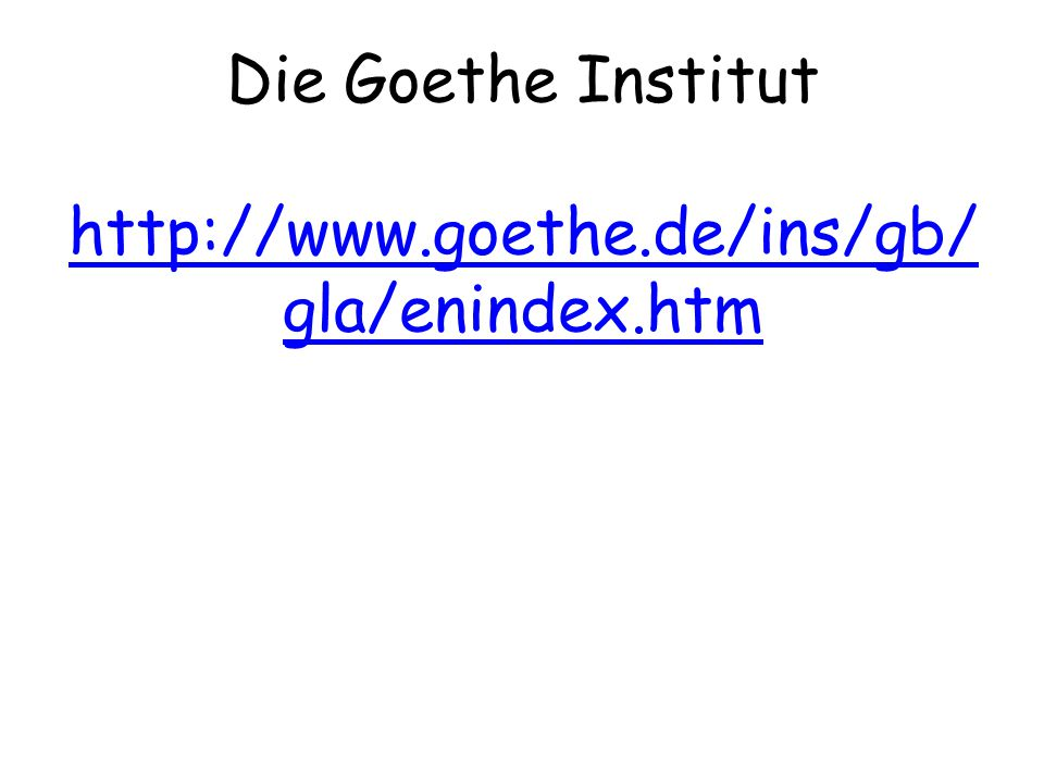 Die Goethe Institut http://www.goethe.de/ins/gb/gla/enindex.htm