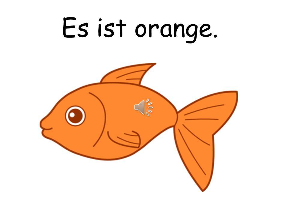 Es ist orange.