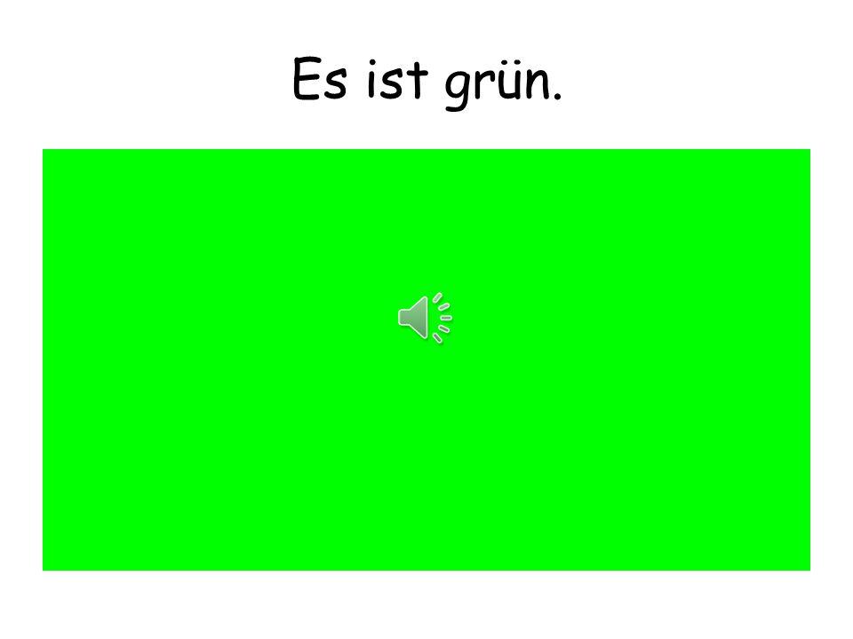 Es ist grün.