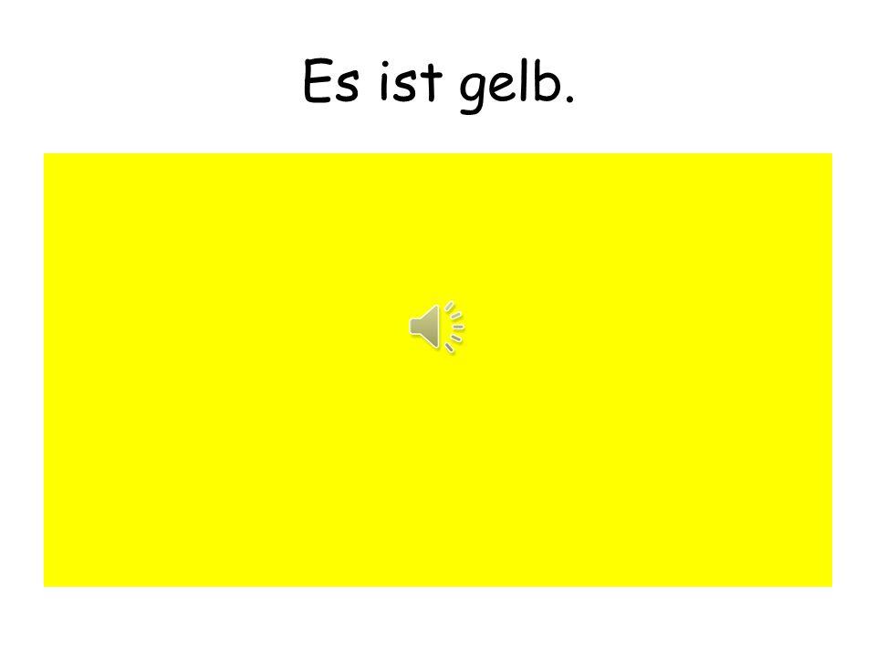 Es ist gelb.