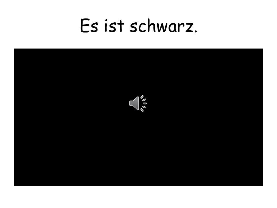 Es ist schwarz.