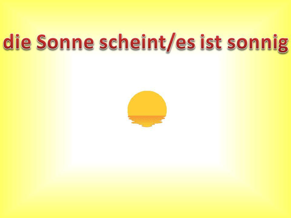 die Sonne scheint/es ist sonnig