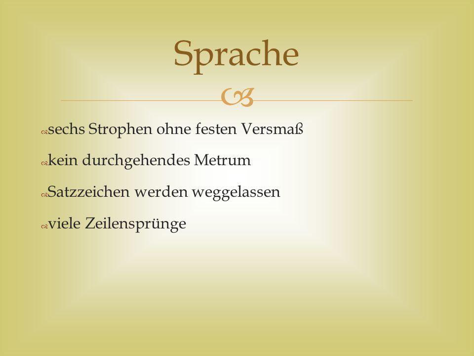 Sprache sechs Strophen ohne festen Versmaß kein durchgehendes Metrum