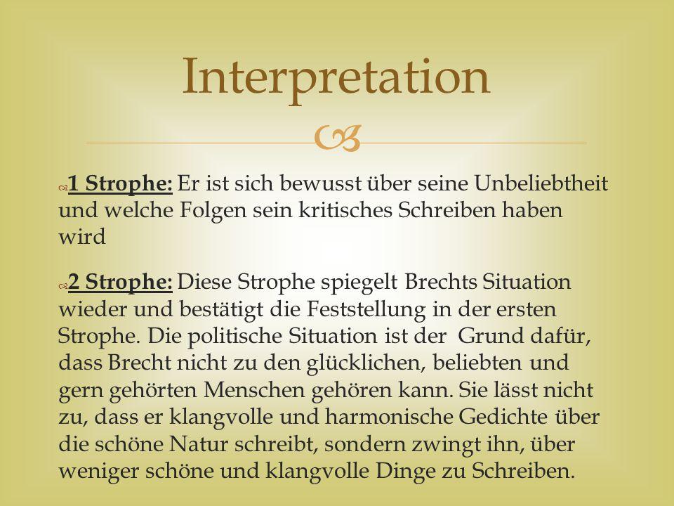Interpretation 1 Strophe: Er ist sich bewusst über seine Unbeliebtheit und welche Folgen sein kritisches Schreiben haben wird.