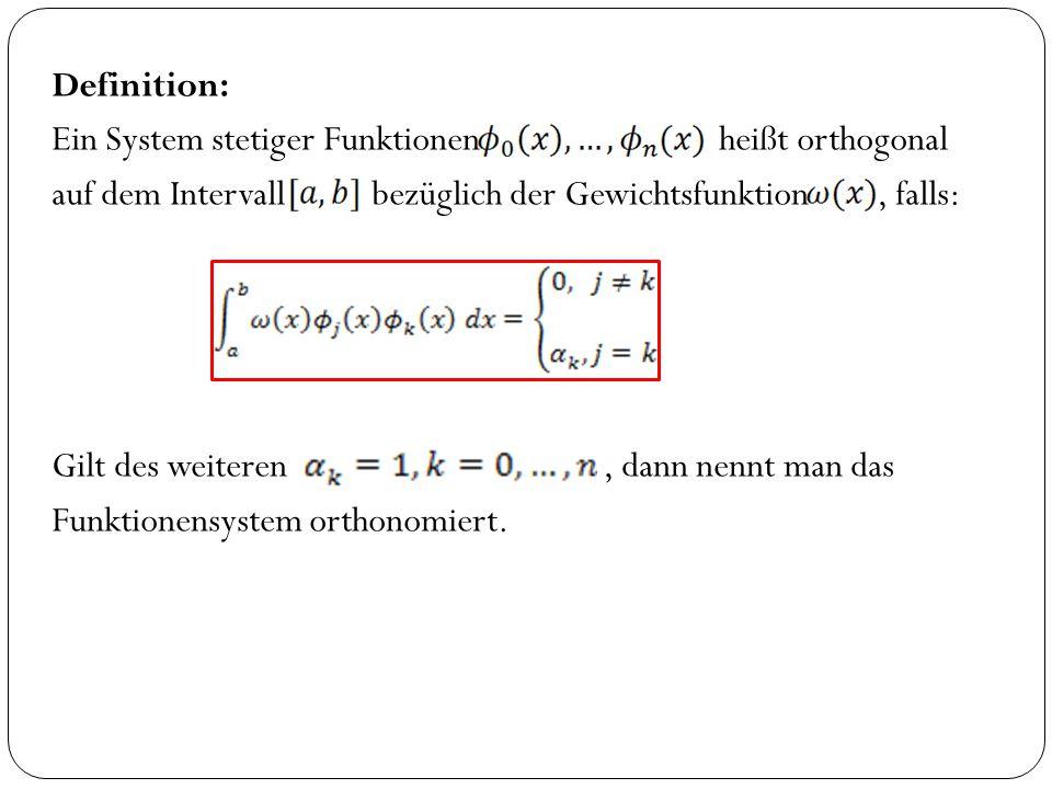 Definition: Ein System stetiger Funktionen heißt orthogonal auf dem Intervall bezüglich der Gewichtsfunktion , falls: Gilt des weiteren , dann nennt man das Funktionensystem orthonomiert.
