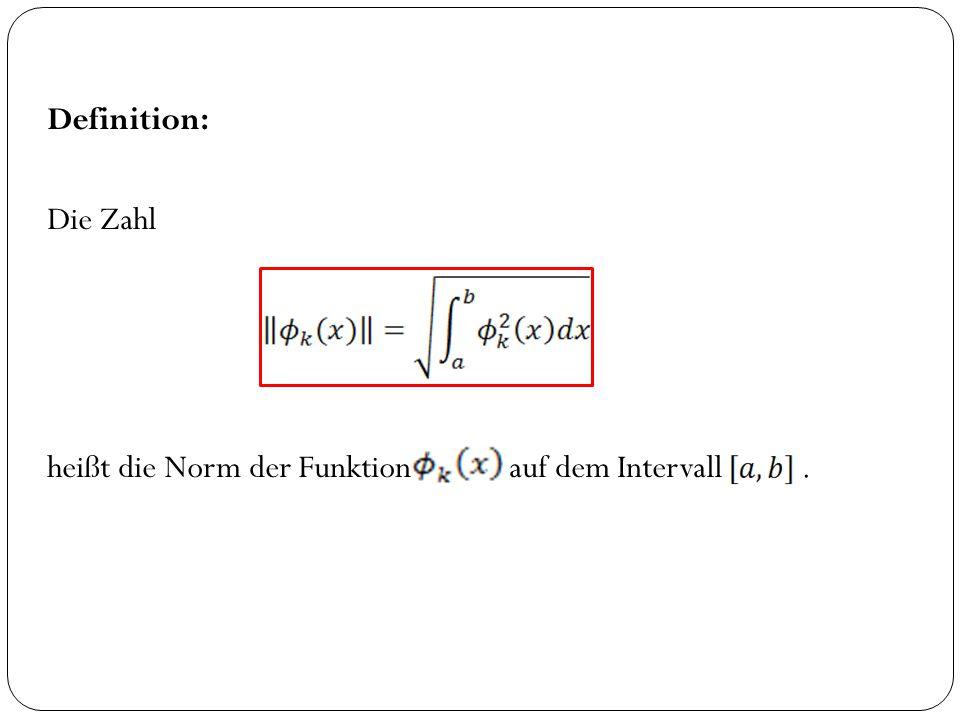 Definition: Die Zahl heißt die Norm der Funktion auf dem Intervall .