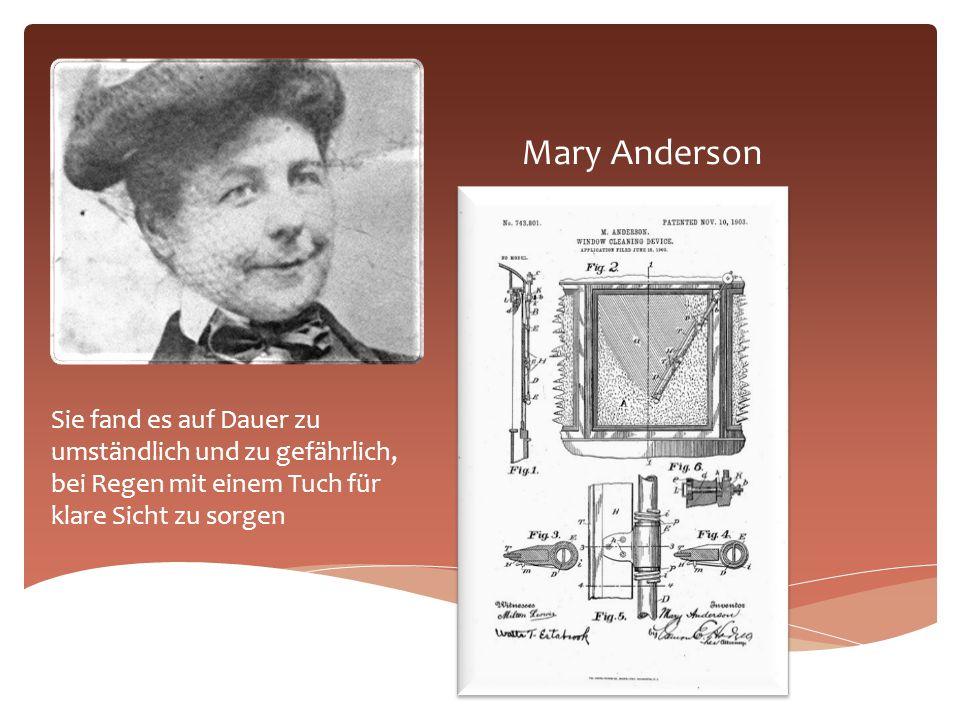 Mary Anderson Sie fand es auf Dauer zu umständlich und zu gefährlich, bei Regen mit einem Tuch für klare Sicht zu sorgen.