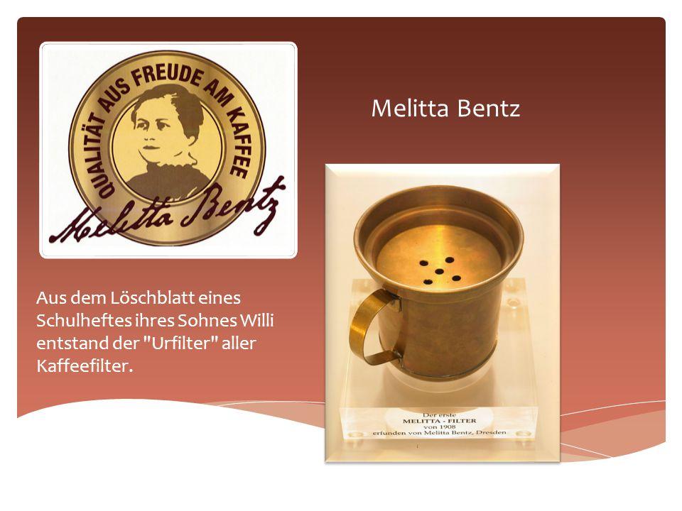 Melitta Bentz Aus dem Löschblatt eines Schulheftes ihres Sohnes Willi entstand der Urfilter aller Kaffeefilter.