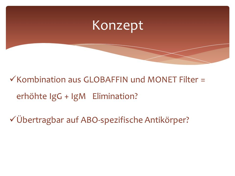 Konzept Kombination aus GLOBAFFIN und MONET Filter = erhöhte IgG + IgM Elimination.