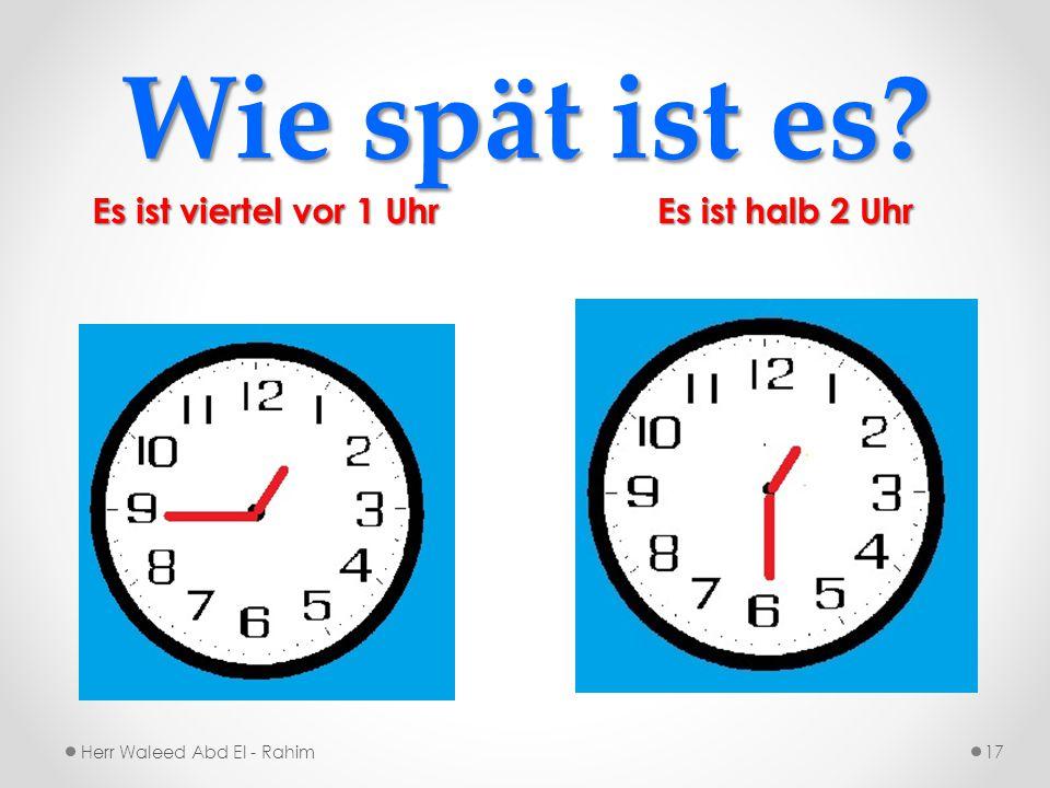 Wie spät ist es Es ist viertel vor 1 Uhr Es ist halb 2 Uhr