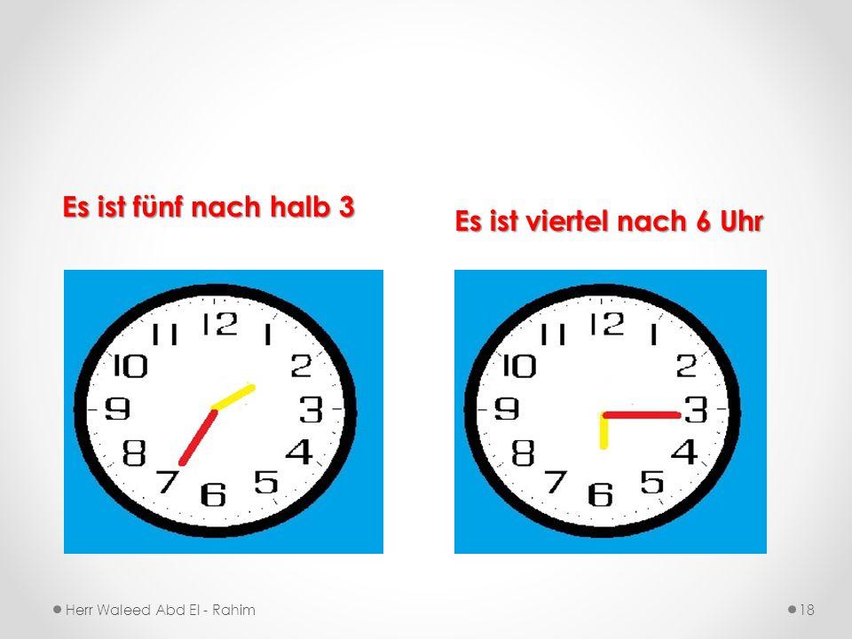 Es ist fünf nach halb 3 Es ist viertel nach 6 Uhr
