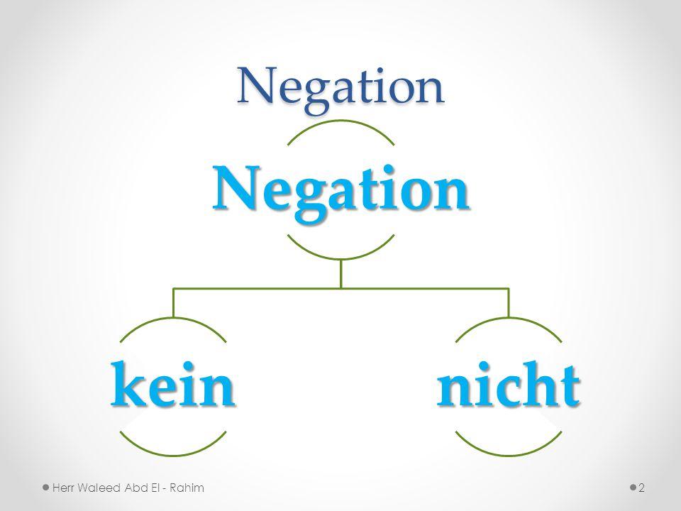 Negation Negation kein nicht Herr Waleed Abd El - Rahim