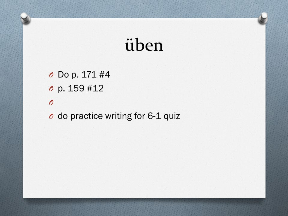 üben Do p. 171 #4 p. 159 #12 do practice writing for 6-1 quiz