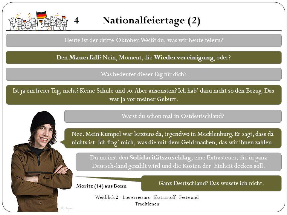 4 Nationalfeiertage (2) Heute ist der dritte Oktober. Weißt du, was wir heute feiern Den Mauerfall Nein, Moment, die Wiedervereinigung, oder