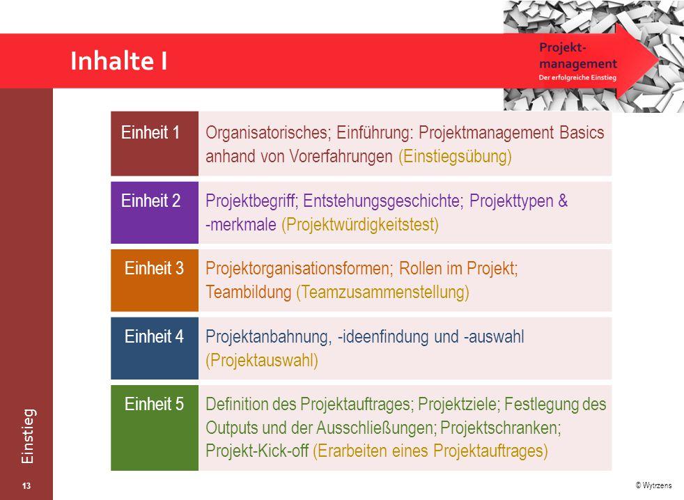Inhalte I Einheit 1. Organisatorisches; Einführung: Projektmanagement Basics anhand von Vorerfahrungen (Einstiegsübung)