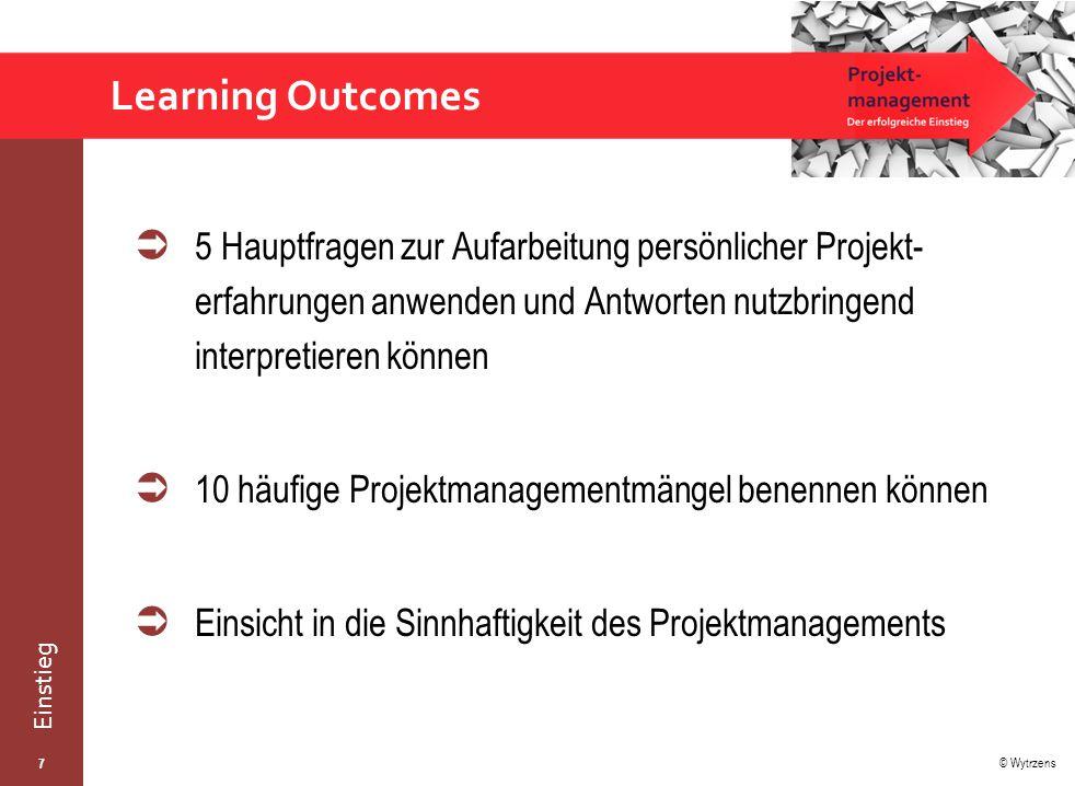 Learning Outcomes 5 Hauptfragen zur Aufarbeitung persönlicher Projekt- erfahrungen anwenden und Antworten nutzbringend interpretieren können.