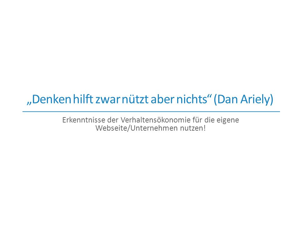 """Denken hilft zwar nützt aber nichts (Dan Ariely)"