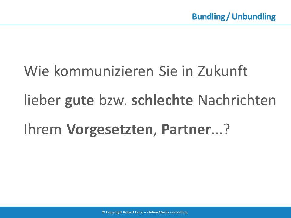 Bundling / Unbundling Wie kommunizieren Sie in Zukunft lieber gute bzw.