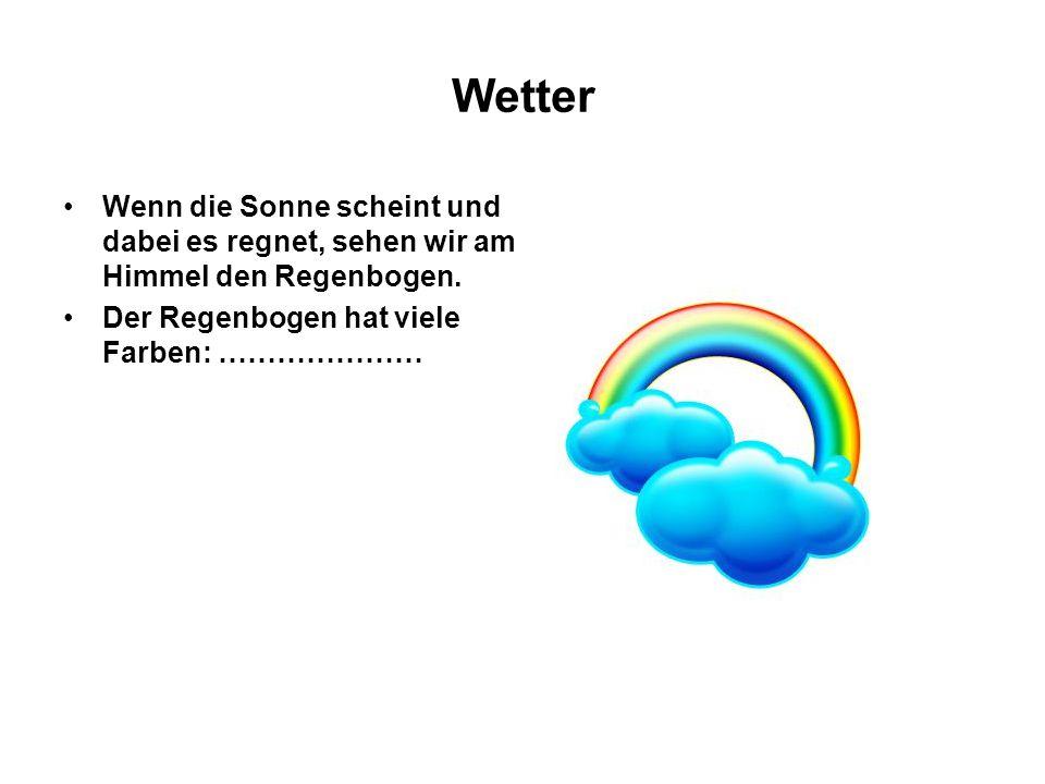 Wetter Wenn die Sonne scheint und dabei es regnet, sehen wir am Himmel den Regenbogen.