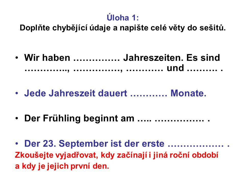 Úloha 1: Doplňte chybějící údaje a napište celé věty do sešitů.