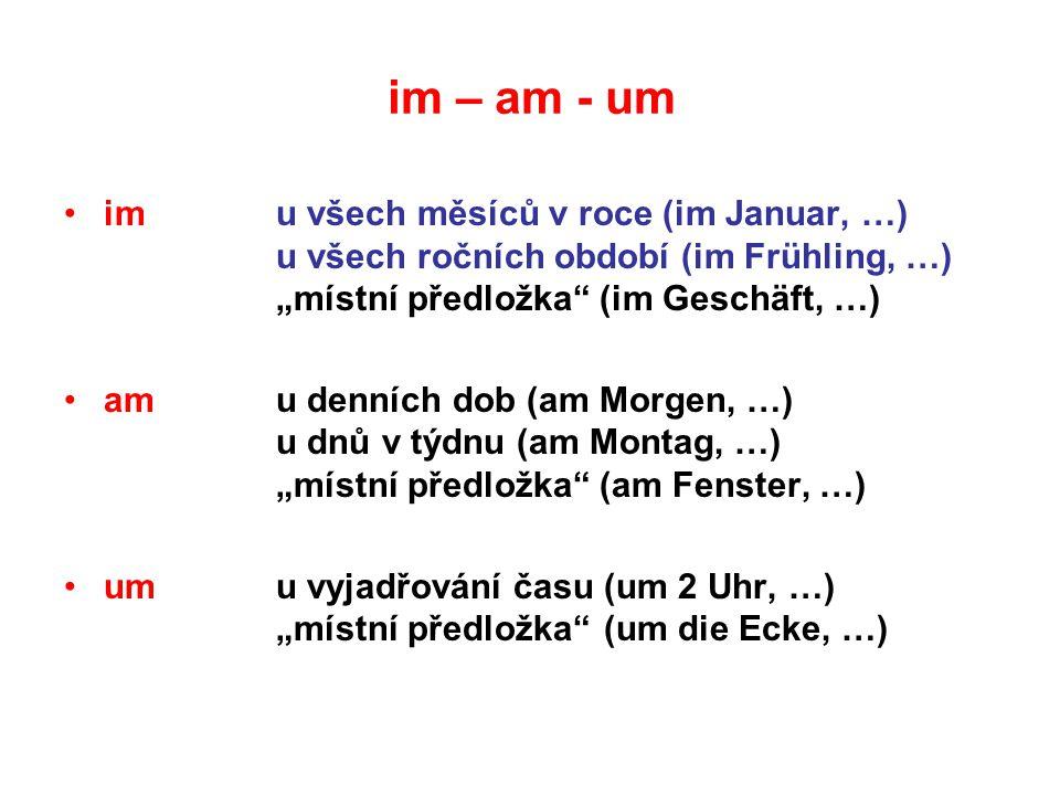 """im – am - um im u všech měsíců v roce (im Januar, …) u všech ročních období (im Frühling, …) """"místní předložka (im Geschäft, …)"""