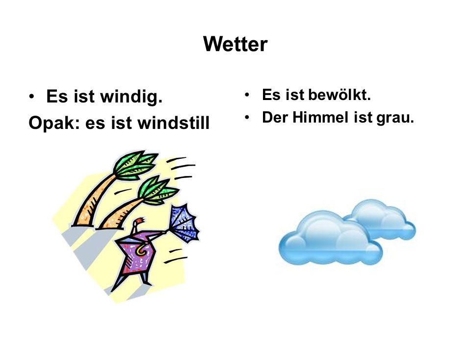 Wetter Es ist windig. Opak: es ist windstill Es ist bewölkt.